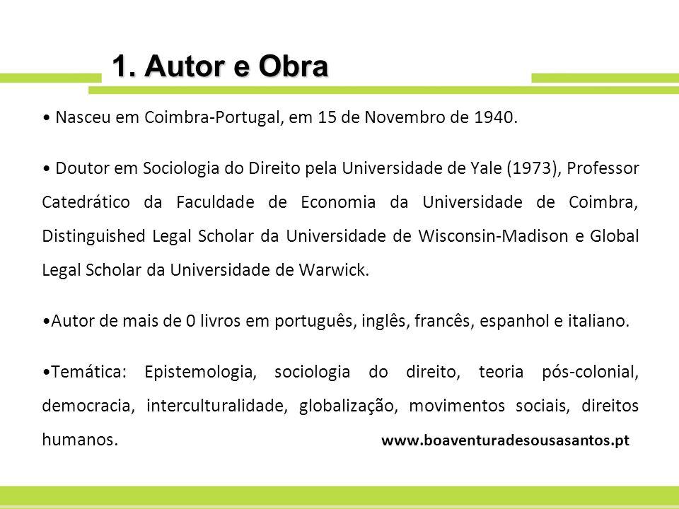 1. Autor e Obra Nasceu em Coimbra-Portugal, em 15 de Novembro de 1940. Doutor em Sociologia do Direito pela Universidade de Yale (1973), Professor Cat
