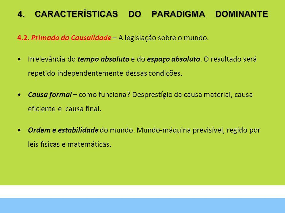 4. CARACTERÍSTICAS DO PARADIGMA DOMINANTE 4.2. Primado da Causalidade – A legislação sobre o mundo. Irrelevância do tempo absoluto e do espaço absolut