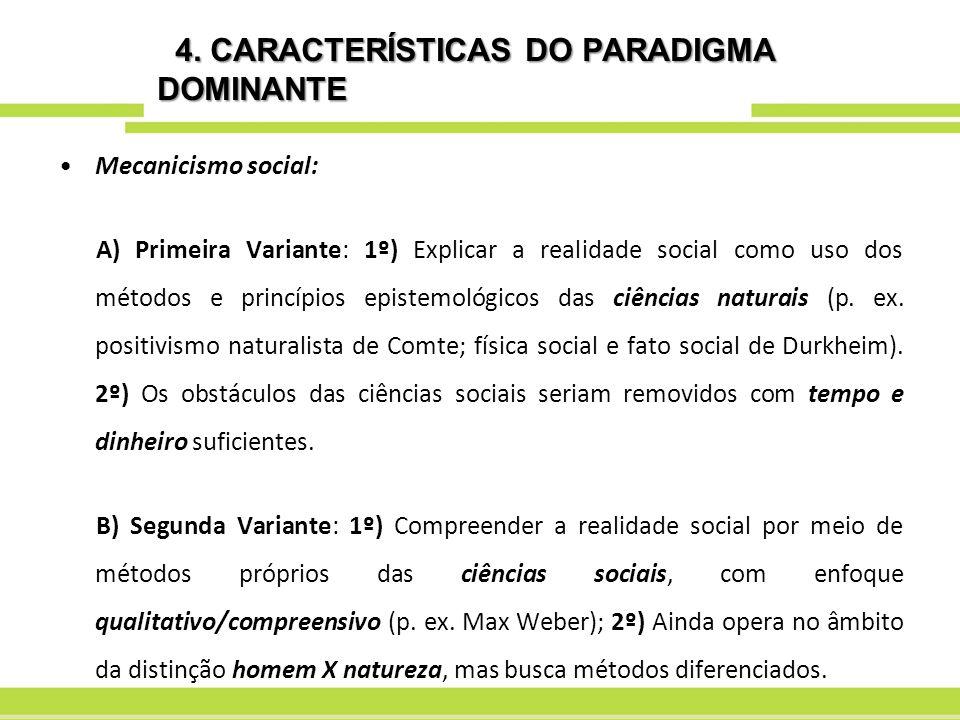 4. CARACTERÍSTICAS DO PARADIGMA DOMINANTE 4. CARACTERÍSTICAS DO PARADIGMA DOMINANTE Mecanicismo social: A) Primeira Variante: 1º) Explicar a realidade
