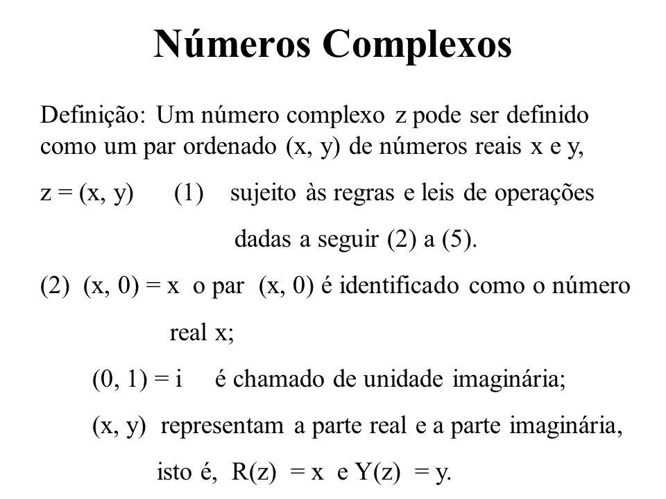 Números Complexos Definição: Um número complexo z pode ser definido como um par ordenado (x, y) de números reais x e y, z = (x, y) (1) sujeito às regr