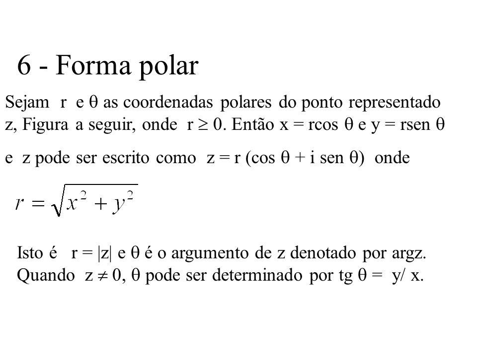 6 - Forma polar Sejam r e as coordenadas polares do ponto representado z, Figura a seguir, onde r 0. Então x = rcos e y = rsen e z pode ser escrito co