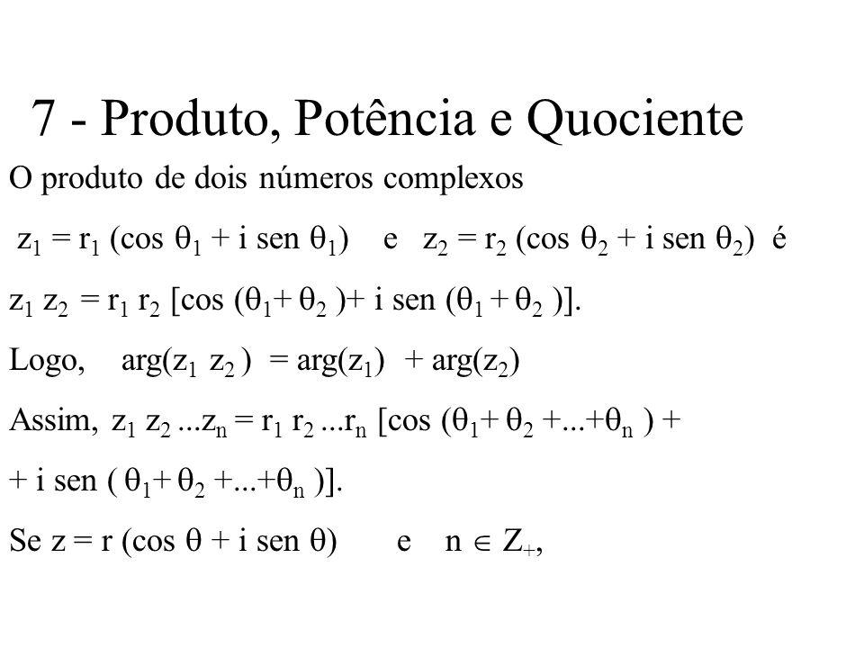 7 - Produto, Potência e Quociente O produto de dois números complexos z 1 = r 1 (cos 1 + i sen 1 ) e z 2 = r 2 (cos 2 + i sen 2 ) é z 1 z 2 = r 1 r 2