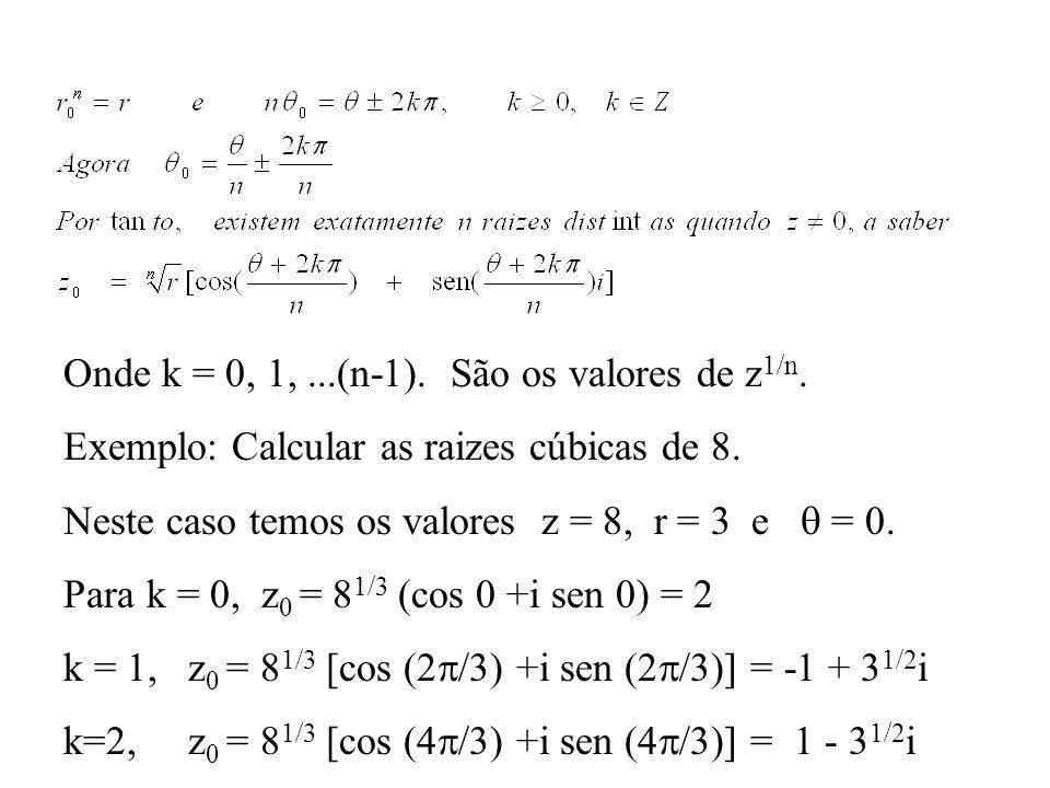 Onde k = 0, 1,...(n-1). São os valores de z 1/n. Exemplo: Calcular as raizes cúbicas de 8. Neste caso temos os valores z = 8, r = 3 e = 0. Para k = 0,