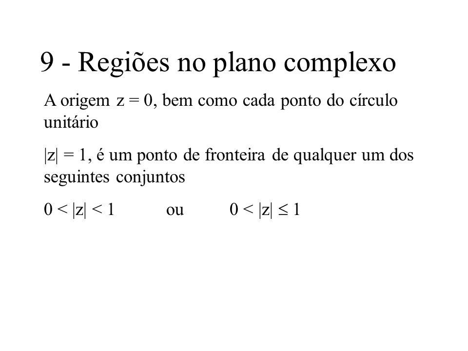 9 - Regiões no plano complexo A origem z = 0, bem como cada ponto do círculo unitário |z| = 1, é um ponto de fronteira de qualquer um dos seguintes co