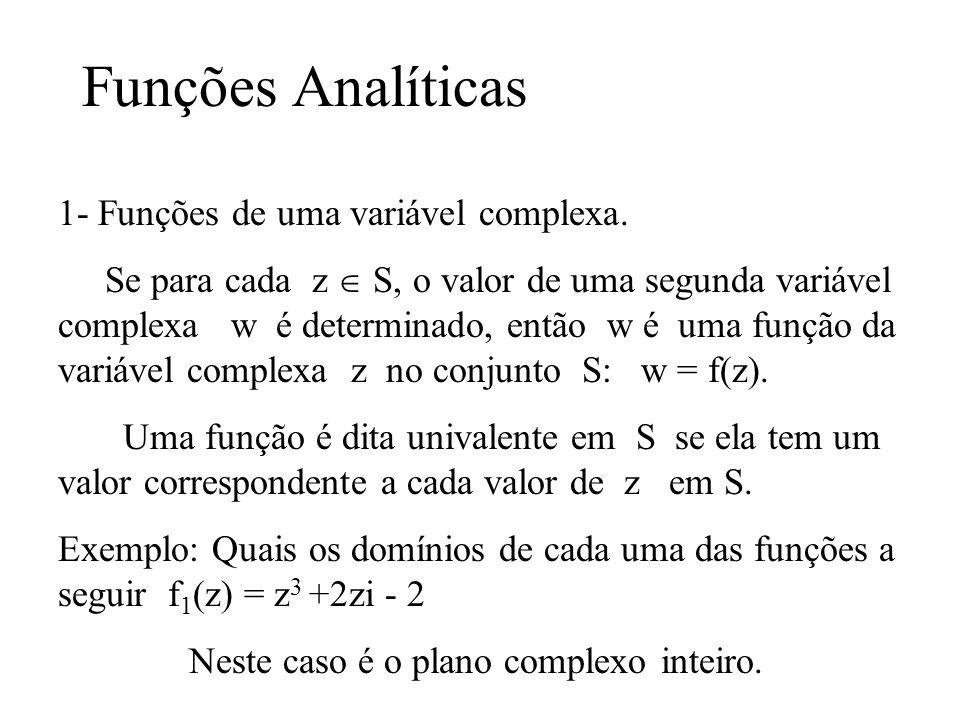 Funções Analíticas 1- Funções de uma variável complexa. Se para cada z S, o valor de uma segunda variável complexa w é determinado, então w é uma funç