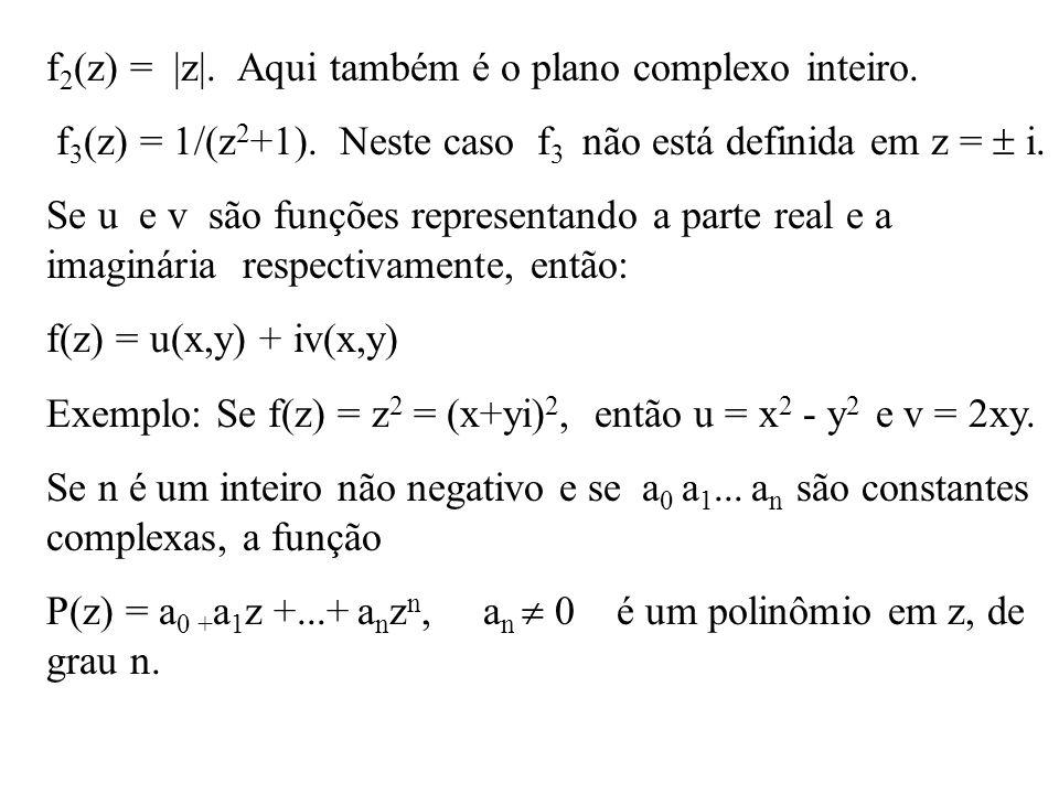 f 2 (z) = |z|. Aqui também é o plano complexo inteiro. f 3 (z) = 1/(z 2 +1). Neste caso f 3 não está definida em z = i. Se u e v são funções represent