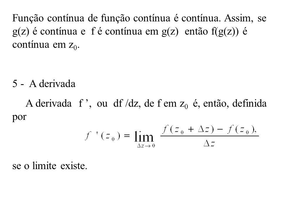 Função contínua de função contínua é contínua. Assim, se g(z) é contínua e f é contínua em g(z) então f(g(z)) é contínua em z 0. 5 - A derivada A deri