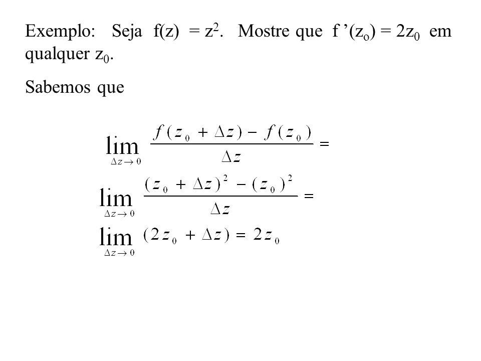 Exemplo: Seja f(z) = z 2. Mostre que f (z o ) = 2z 0 em qualquer z 0. Sabemos que