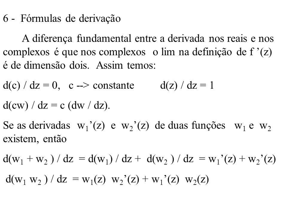 6 - Fórmulas de derivação A diferença fundamental entre a derivada nos reais e nos complexos é que nos complexos o lim na definição de f (z) é de dime