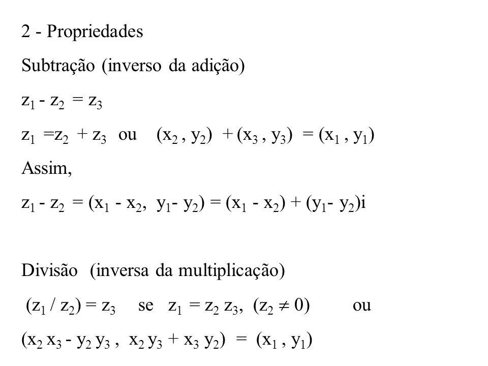 2 - Propriedades Subtração (inverso da adição) z 1 - z 2 = z 3 z 1 =z 2 + z 3 ou (x 2, y 2 ) + (x 3, y 3 ) = (x 1, y 1 ) Assim, z 1 - z 2 = (x 1 - x 2