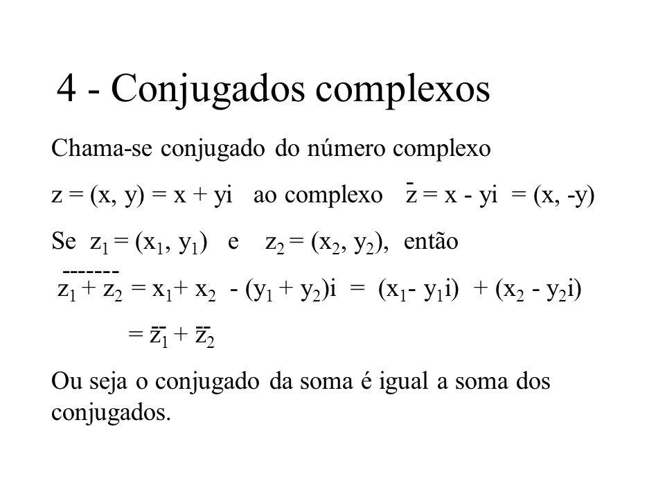 4 - Conjugados complexos Chama-se conjugado do número complexo z = (x, y) = x + yi ao complexo z = x - yi = (x, -y) Se z 1 = (x 1, y 1 ) e z 2 = (x 2,