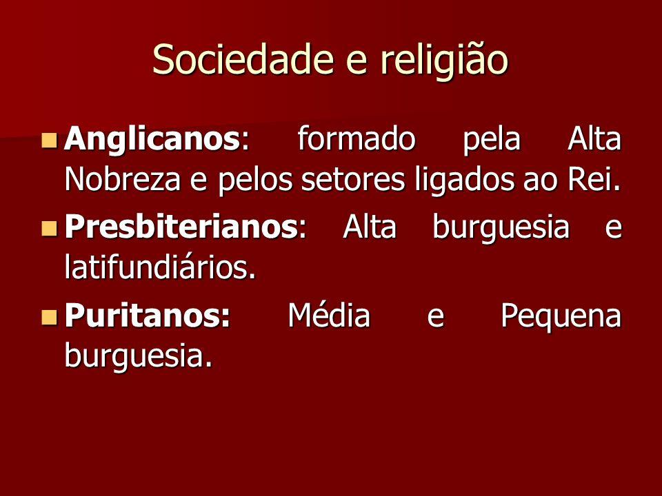 Sociedade e religião Anglicanos: formado pela Alta Nobreza e pelos setores ligados ao Rei. Anglicanos: formado pela Alta Nobreza e pelos setores ligad