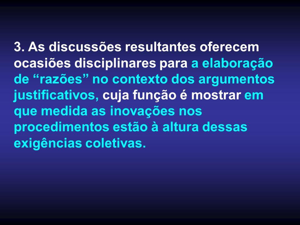 3. As discussões resultantes oferecem ocasiões disciplinares para a elaboração de razões no contexto dos argumentos justificativos, cuja função é most