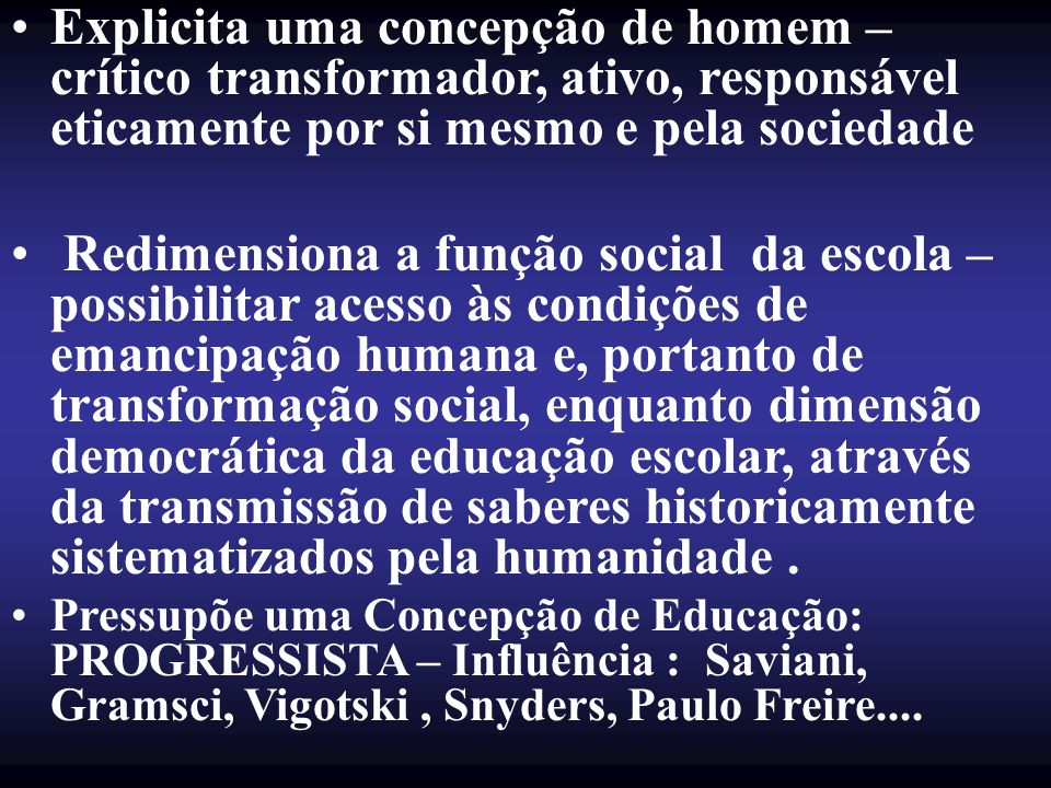 Explicita uma concepção de homem – crítico transformador, ativo, responsável eticamente por si mesmo e pela sociedade Redimensiona a função social da