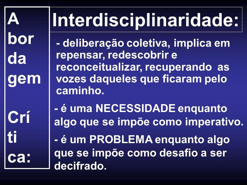 A bor da gem Crí ti ca: Interdisciplinaridade: - deliberação coletiva, implica em repensar, redescobrir e reconceitualizar, recuperando as vozes daque