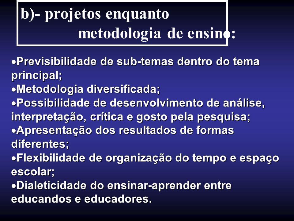 b)- projetos enquanto metodologia de ensino: Previsibilidade de sub-temas dentro do tema principal; Previsibilidade de sub-temas dentro do tema princi