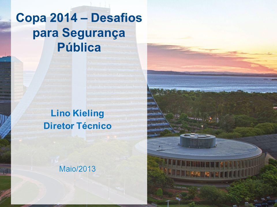 Copa 2014 – Desafios para Segurança Pública Maio/2013 Lino Kieling Diretor Técnico