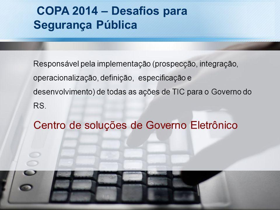 COPA 2014 – Desafios para Segurança Pública Responsável pela implementação (prospecção, integração, operacionalização, definição, especificação e dese