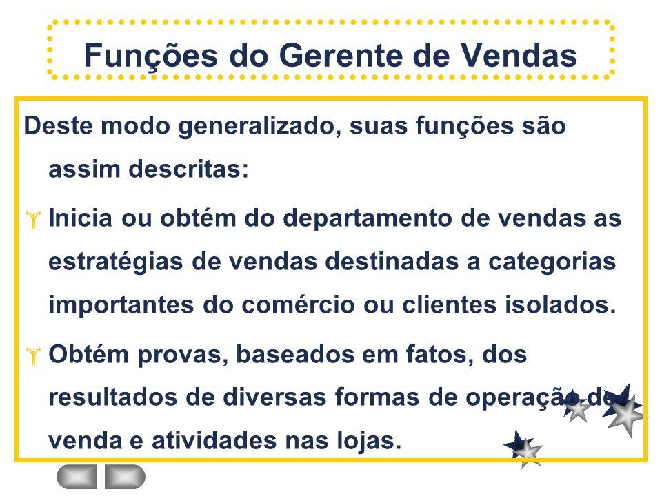 Deste modo generalizado, suas funções são assim descritas: Inicia ou obtém do departamento de vendas as estratégias de vendas destinadas a categorias importantes do comércio ou clientes isolados.