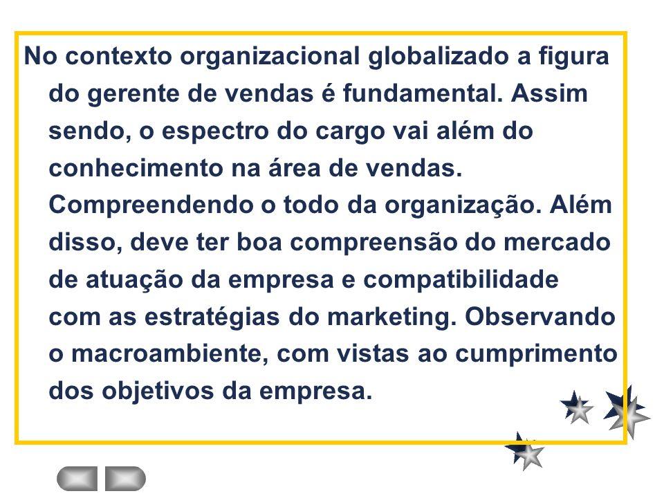 No contexto organizacional globalizado a figura do gerente de vendas é fundamental. Assim sendo, o espectro do cargo vai além do conhecimento na área
