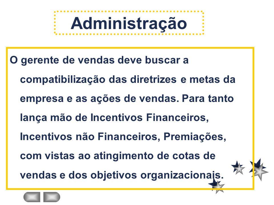 Administração O gerente de vendas deve buscar a compatibilização das diretrizes e metas da empresa e as ações de vendas.