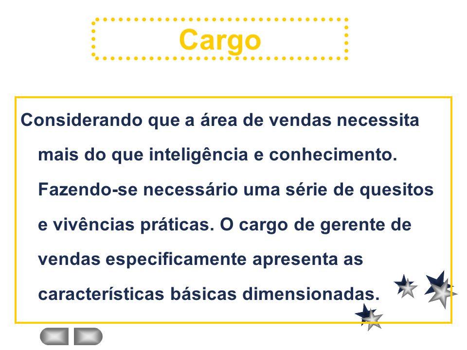 Considerando que a área de vendas necessita mais do que inteligência e conhecimento. Fazendo-se necessário uma série de quesitos e vivências práticas.