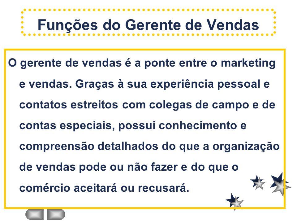 Funções do Gerente de Vendas O gerente de vendas é a ponte entre o marketing e vendas. Graças à sua experiência pessoal e contatos estreitos com coleg