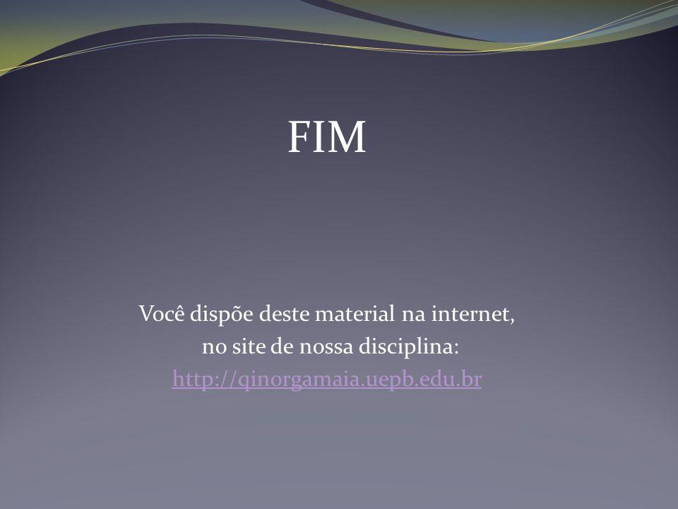 FIM Você dispõe deste material na internet, no site de nossa disciplina: http://qinorgamaia.uepb.edu.br