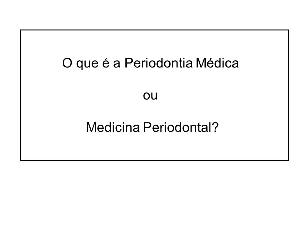 Medicina Periodontal: o potencial efeito de infecções bucais sobre condições sistêmicas Mario Vianna Vettore