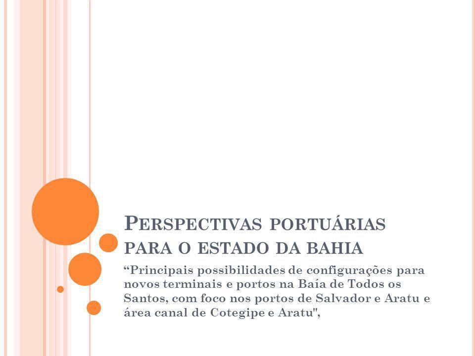 ACESSIBILIDADE MARÍTIMA – NOVAS CONFIGURAÇÕES NA BAÍA DE TODOS OS SANTOS PARA AS ÁREAS PORTO DE SALVADOR, PORTO DE ARATU,CANAL DE COTEGIPE E BAÍA DE ARATU Localização Salvador Baía de Todos os Santos Canal de Cotegipe / Baía de Aratu Salvador Porto de Aratu / canal de Cotegipe / baía de Aratu