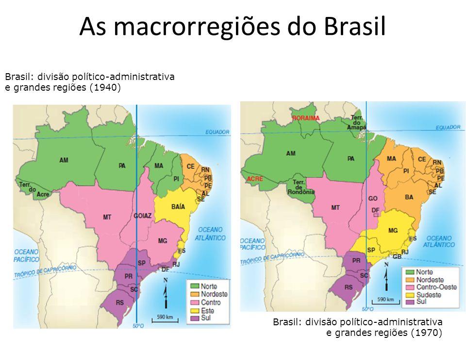 As macrorregiões do Brasil Brasil: divisão político-administrativa e grandes regiões (1940) Brasil: divisão político-administrativa e grandes regiões