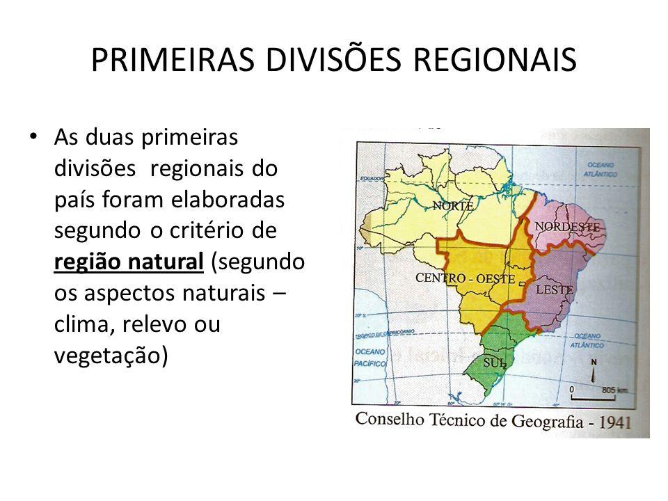 PRIMEIRAS DIVISÕES REGIONAIS As duas primeiras divisões regionais do país foram elaboradas segundo o critério de região natural (segundo os aspectos n