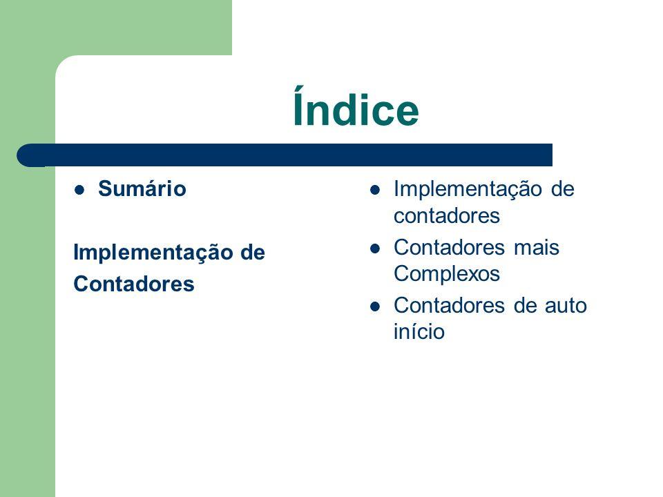 Índice Sumário Implementação de Contadores Implementação de contadores Contadores mais Complexos Contadores de auto início
