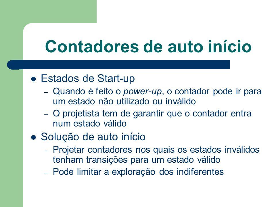 Contadores de auto início Estados de Start-up – Quando é feito o power-up, o contador pode ir para um estado não utilizado ou inválido – O projetista