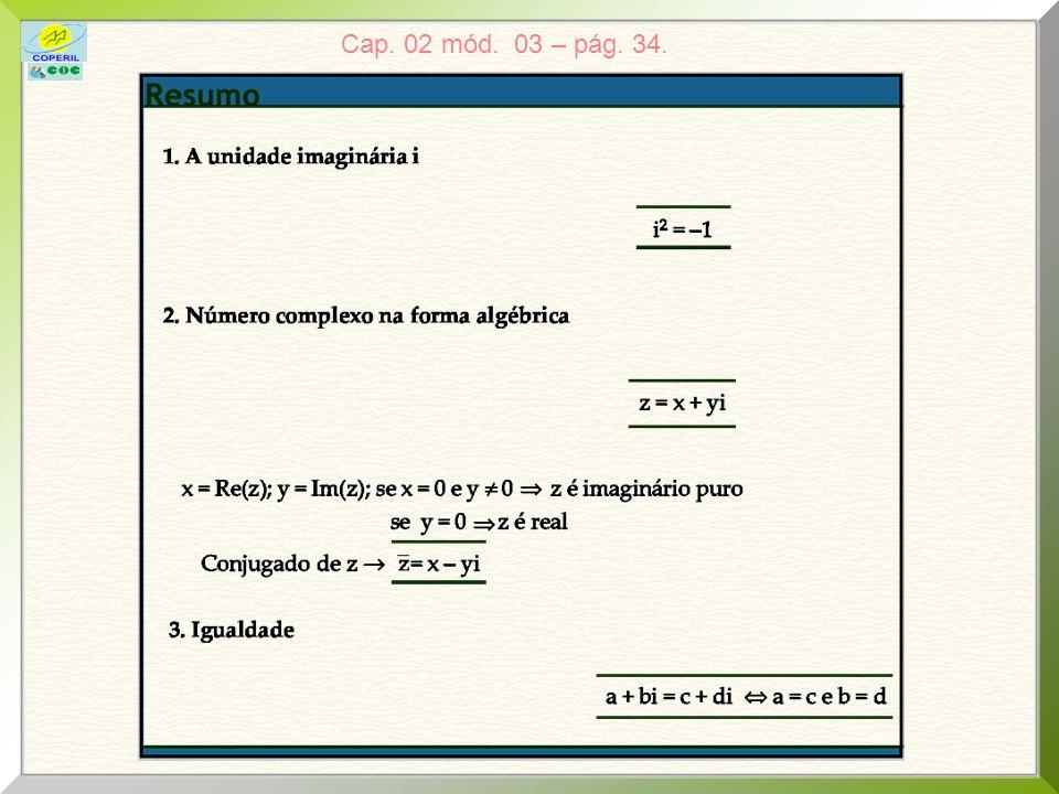 Cap. 02 mód. 03 exercícios 02 – pág. 36. Se z = a + bi + 3i 2, determine a, b R pra que z = 0. i 2 = 1