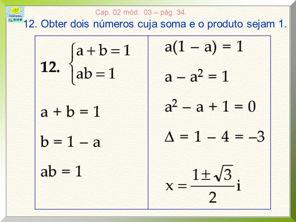 11. Obter dois números cuja soma é 10 e cujo produto é 26.