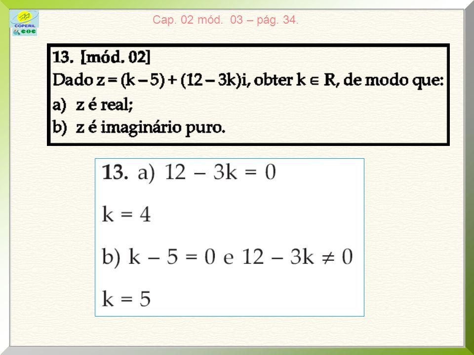Cap. 02 mód. 03 – pág. 34. 12. Obter dois números cuja soma e o produto sejam 1.