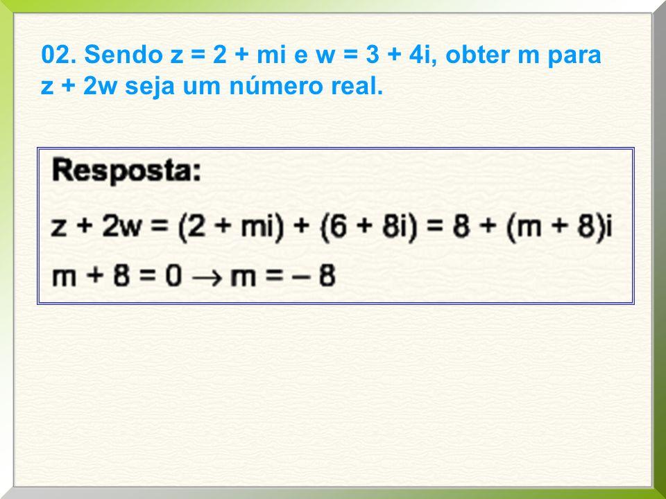 02. Sendo z = 2 + mi e w = 3 + 4i, obter m para z + 2w seja um número real.