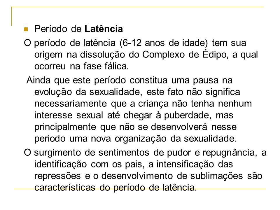 Período de Latência O período de latência (6-12 anos de idade) tem sua origem na dissolução do Complexo de Édipo, a qual ocorreu na fase fálica. Ainda