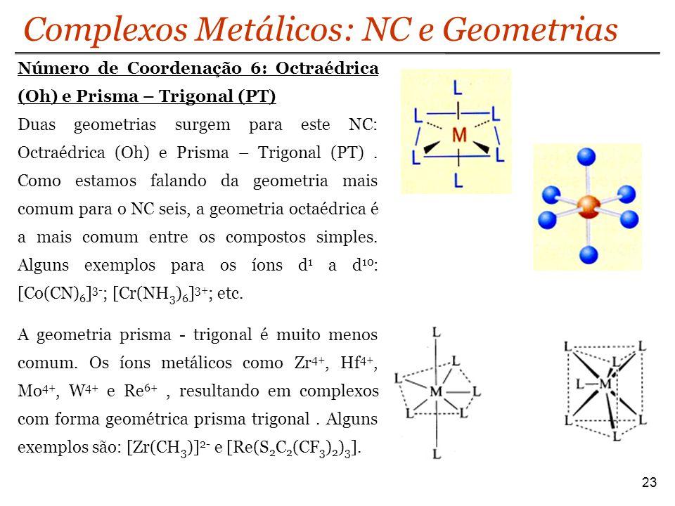 Complexos Metálicos: NC e Geometrias 23 Número de Coordenação 6: Octraédrica (Oh) e Prisma – Trigonal (PT) Duas geometrias surgem para este NC: Octraé