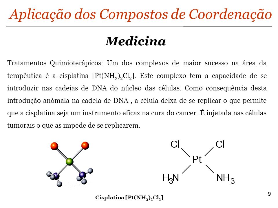 Bioquímica 10 Aplicação dos Compostos de Coordenação Atividade Biológica : A molécula de hemoglobina (C 2952 H 4664 O 832 N 812 S 8 Fe 4 ) é um complexo de ferro, podendo ser dividida em mais de 500 aminoácidos.