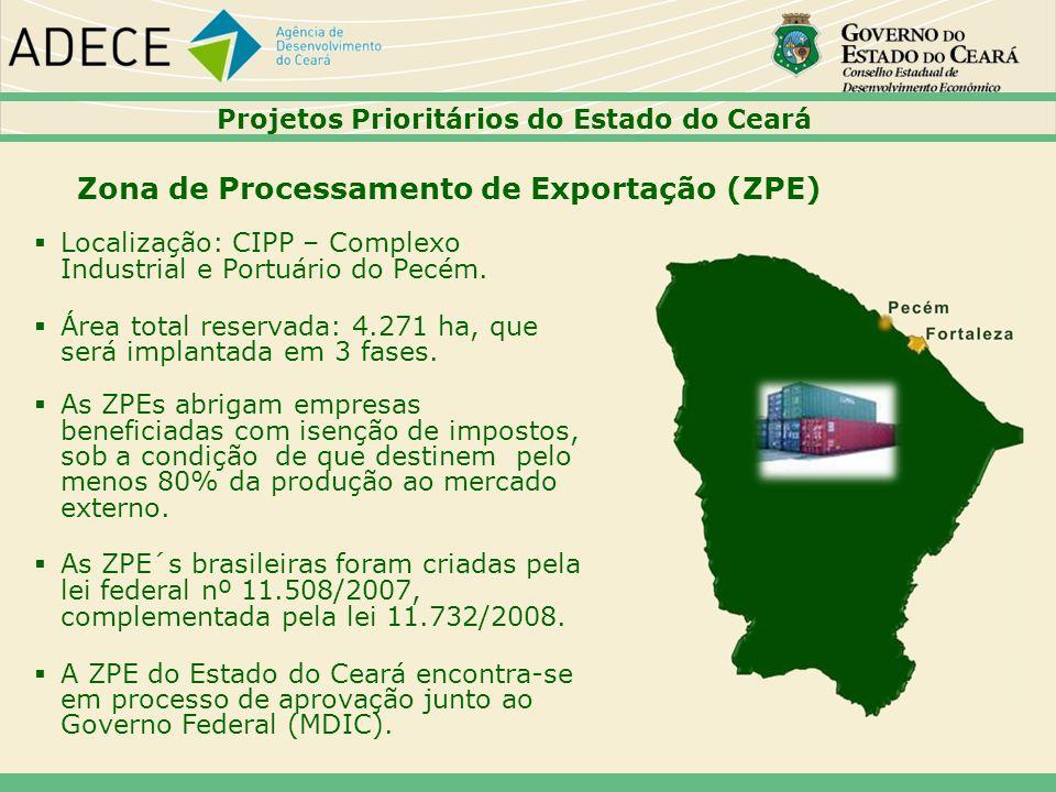 Localização: CIPP – Complexo Industrial e Portuário do Pecém. Área total reservada: 4.271 ha, que será implantada em 3 fases. As ZPEs abrigam empresas