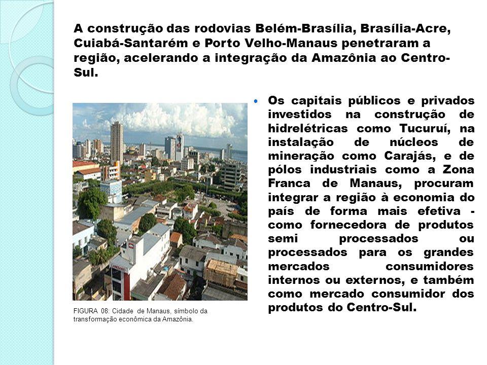 Os capitais públicos e privados investidos na construção de hidrelétricas como Tucuruí, na instalação de núcleos de mineração como Carajás, e de pólos