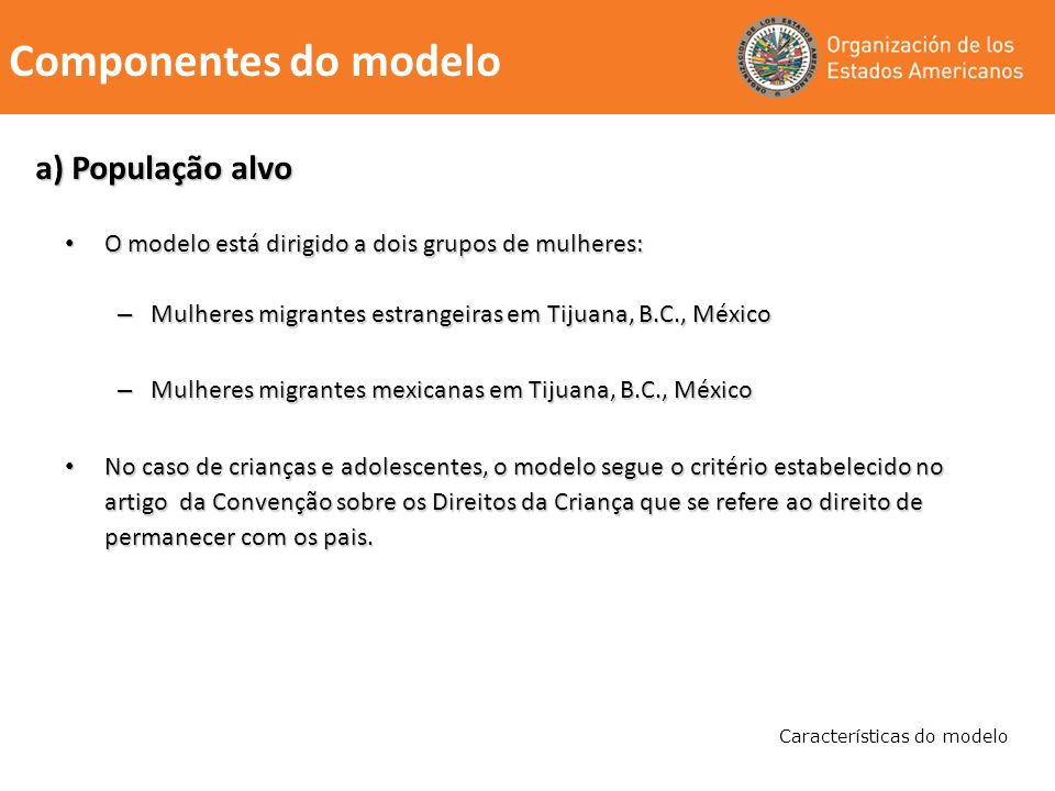 a) População alvo O modelo está dirigido a dois grupos de mulheres: O modelo está dirigido a dois grupos de mulheres: – Mulheres migrantes estrangeira