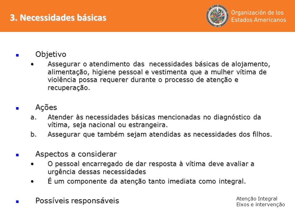 3. Necessidades básicas Atenção Integral Eixos e intervenção Objetivo Objetivo Assegurar o atendimento das necessidades básicas de alojamento, aliment