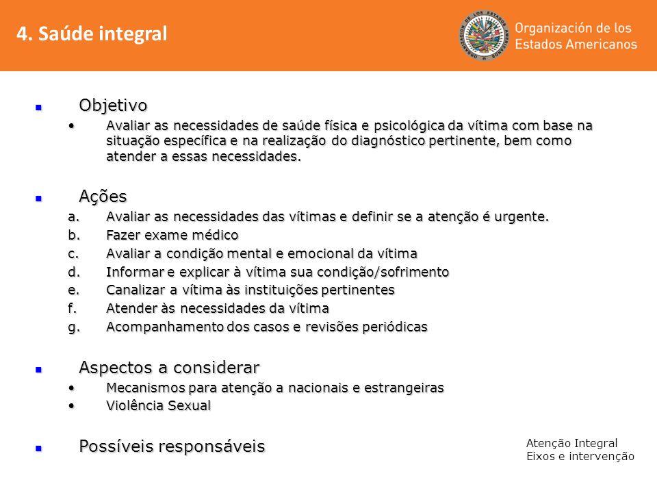 4. Saúde integral Atenção Integral Eixos e intervenção Objetivo Objetivo Avaliar as necessidades de saúde física e psicológica da vítima com base na s