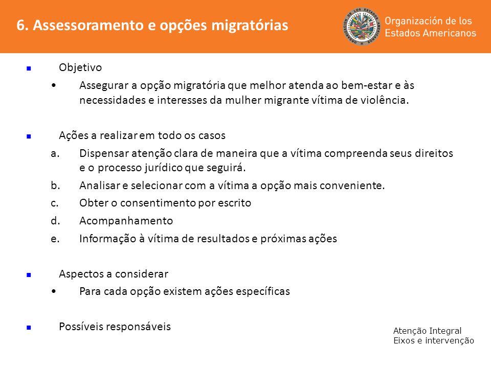 6. Assessoramento e opções migratórias Atenção Integral Eixos e intervenção Objetivo Assegurar a opção migratória que melhor atenda ao bem-estar e às