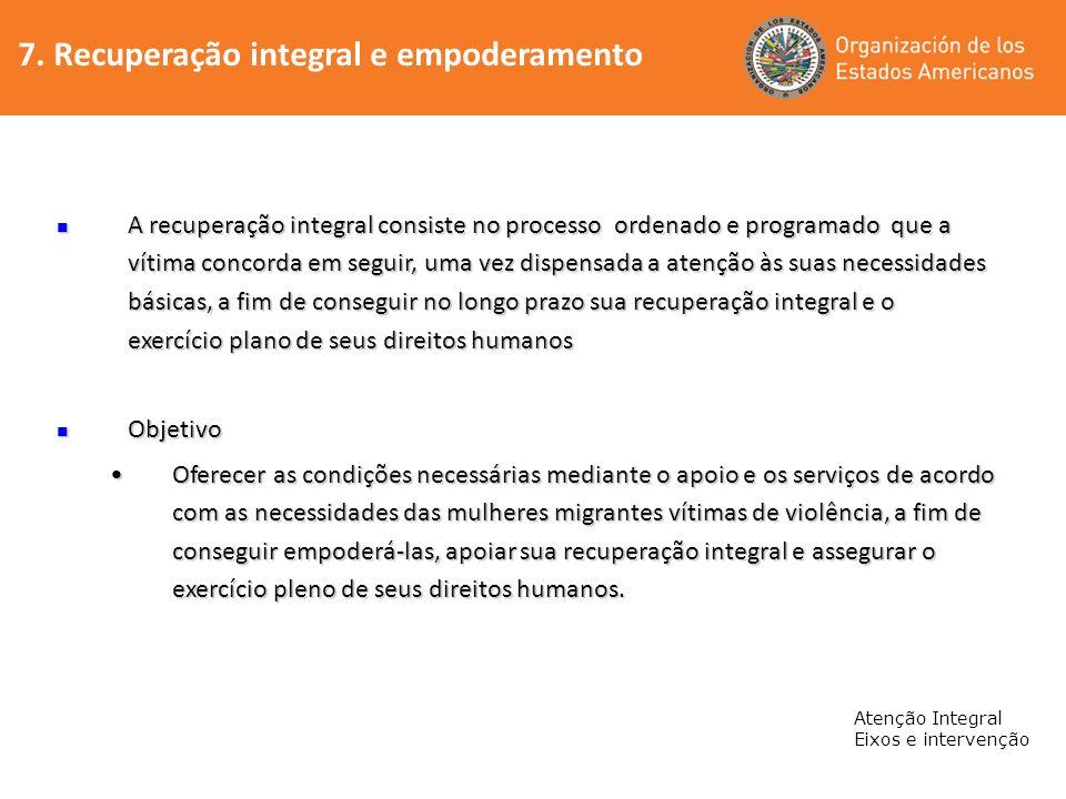 7. Recuperação integral e empoderamento Atenção Integral Eixos e intervenção A recuperação integral consiste no processo ordenado e programado que a v