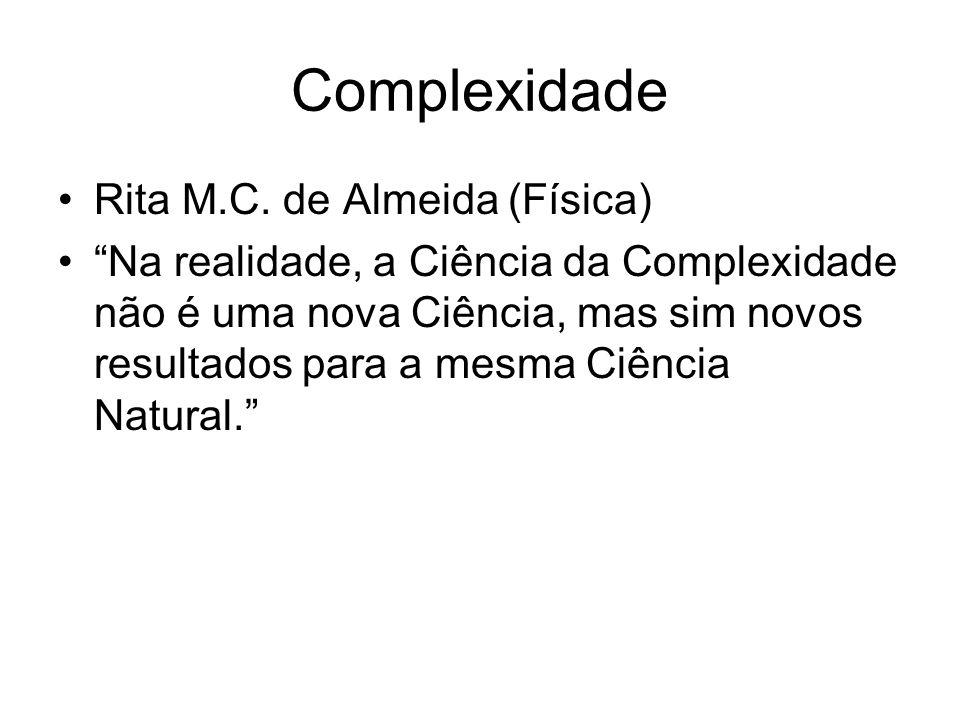 Complexidade Rita M.C. de Almeida (Física) Na realidade, a Ciência da Complexidade não é uma nova Ciência, mas sim novos resultados para a mesma Ciênc