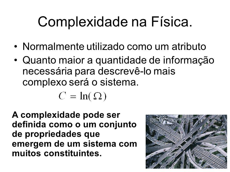 Complexidade na Física. Normalmente utilizado como um atributo Quanto maior a quantidade de informação necessária para descrevê-lo mais complexo será